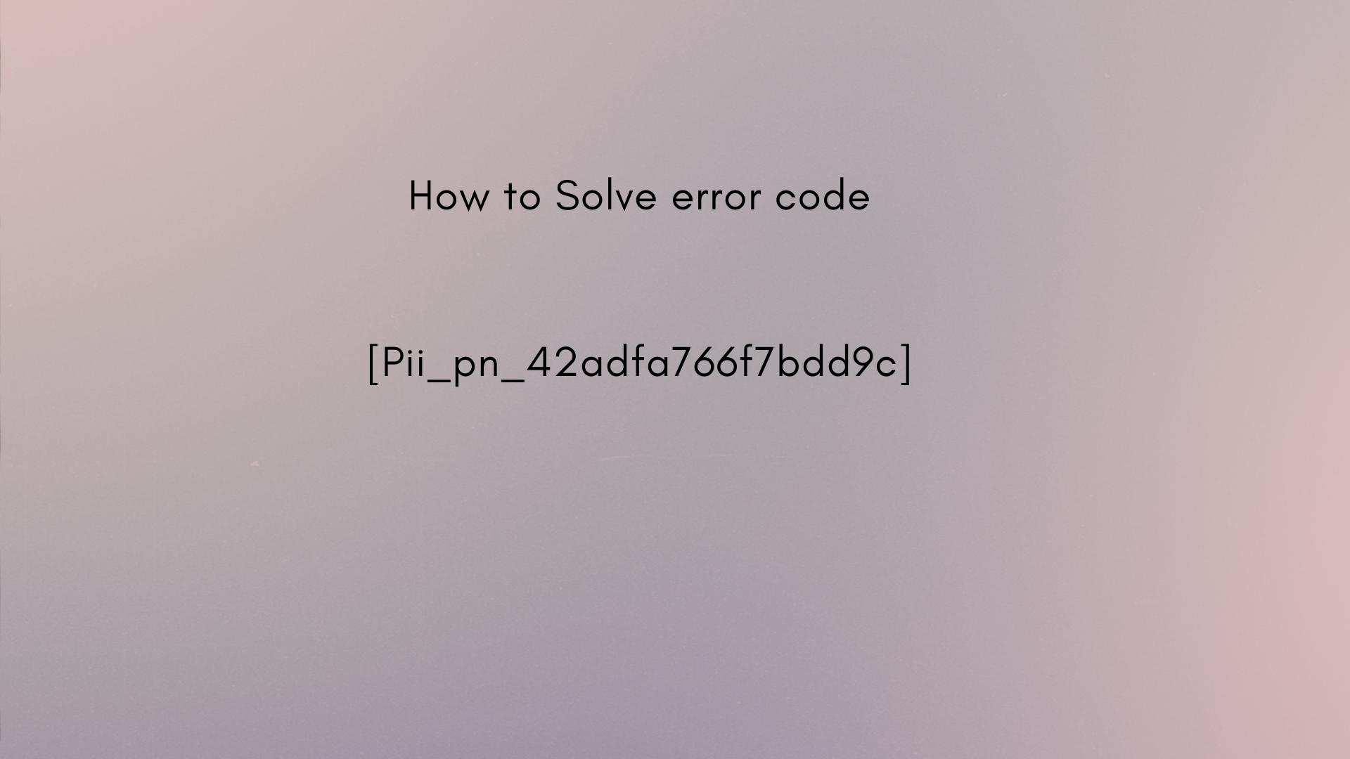 How To Solved [pii_email_5df70dfa05d9b2c10f6d] Error Code in 2021?